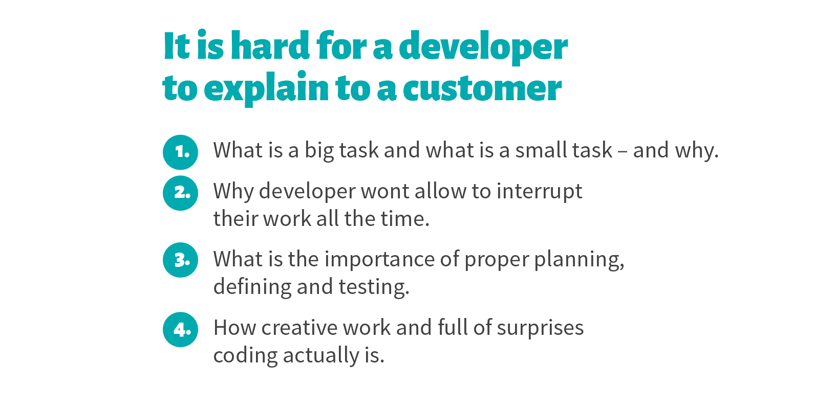 There's text in the photo that says: It is hard for a dev to explain to a customer what is a big task and what is a small task and why; why developer wont allow to interrupt their work all the time; what is the importance of proper planning, defining and testing; how creative work and full of surprises coding actually is.